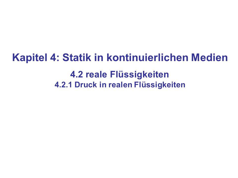 Kapitel 4: Statik in kontinuierlichen Medien 4.2 reale Flüssigkeiten 4.2.1 Druck in realen Flüssigkeiten
