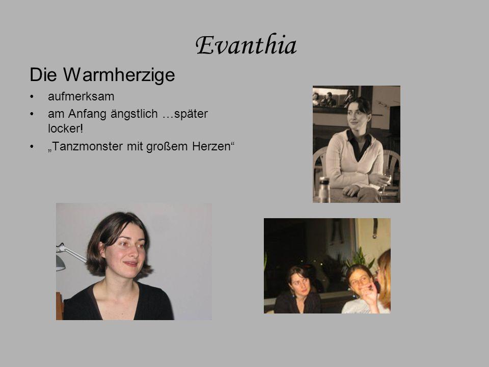 Evanthia Die Warmherzige aufmerksam am Anfang ängstlich …später locker.