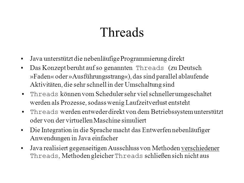 Threads Java unterstützt die nebenläufige Programmierung direkt Das Konzept beruht auf so genannten Threads (zu Deutsch »Faden« oder »Ausführungsstran