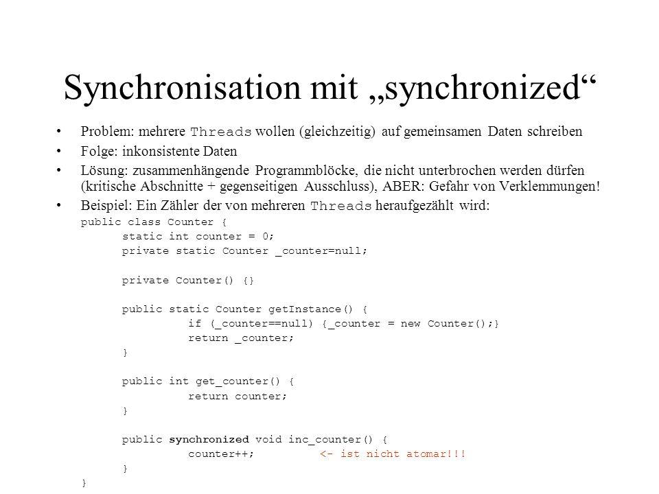 """Synchronisation mit """"synchronized"""" Problem: mehrere Threads wollen (gleichzeitig) auf gemeinsamen Daten schreiben Folge:inkonsistente Daten Lösung: zu"""