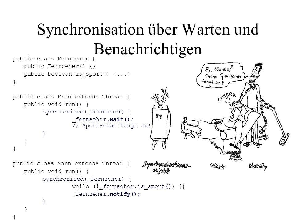Synchronisation über Warten und Benachrichtigen public class Fernseher { public Fernseher() {} public boolean is_sport() {...} } public class Frau ext