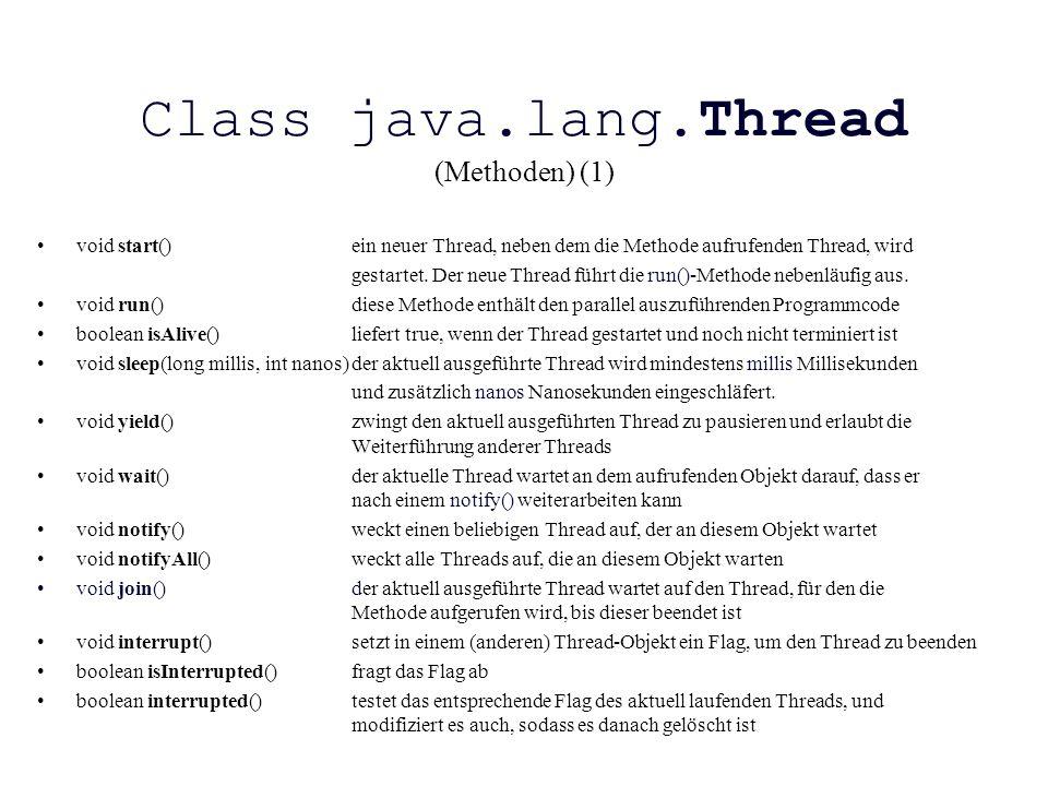 Class java.lang.Thread (Methoden) (1) void start()ein neuer Thread, neben dem die Methode aufrufenden Thread, wird gestartet. Der neue Thread führt di