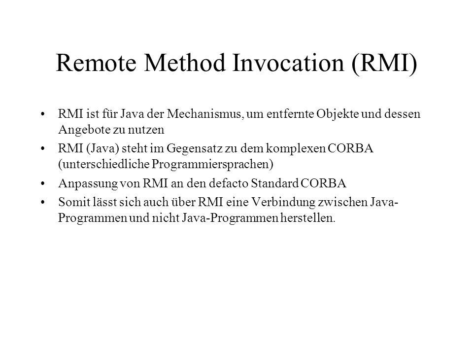 Remote Method Invocation (RMI) RMI ist für Java der Mechanismus, um entfernte Objekte und dessen Angebote zu nutzen RMI (Java) steht im Gegensatz zu d