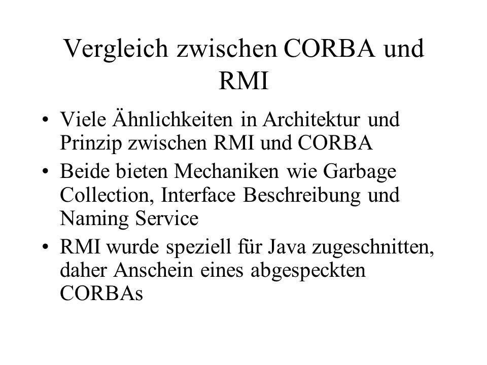 Vergleich zwischen CORBA und RMI Viele Ähnlichkeiten in Architektur und Prinzip zwischen RMI und CORBA Beide bieten Mechaniken wie Garbage Collection,