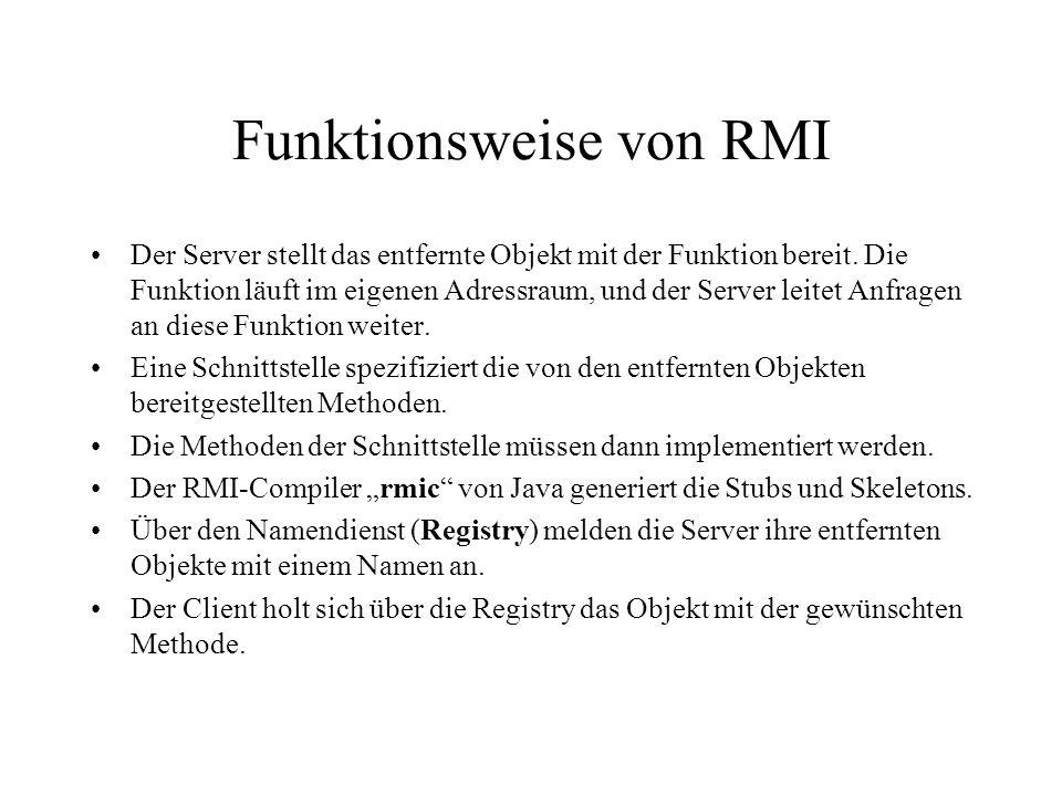 Funktionsweise von RMI Der Server stellt das entfernte Objekt mit der Funktion bereit. Die Funktion läuft im eigenen Adressraum, und der Server leitet