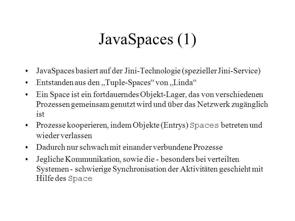 """JavaSpaces (1) JavaSpaces basiert auf der Jini-Technologie (spezieller Jini-Service) Entstanden aus den """"Tuple-Spaces"""" von """"Linda"""" Ein Space ist ein f"""