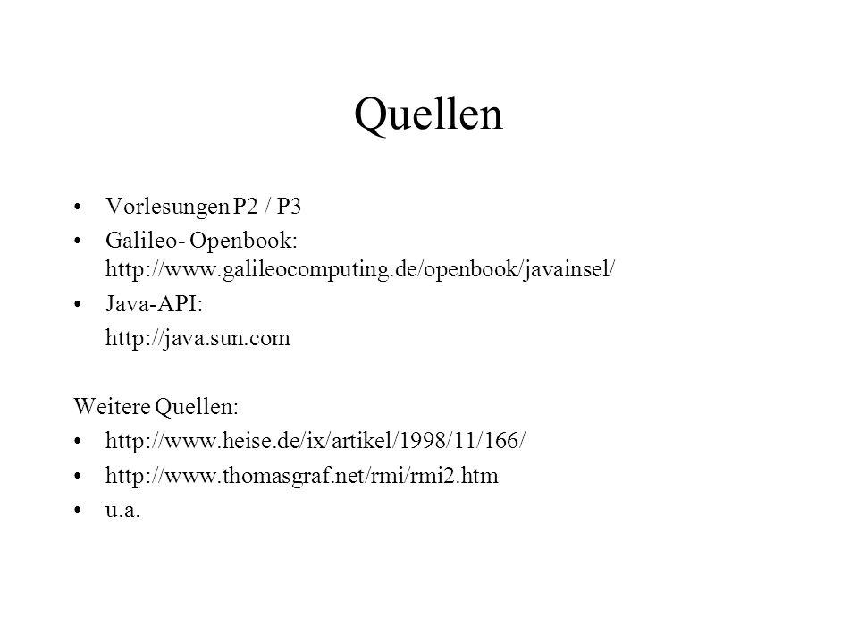 Quellen Vorlesungen P2 / P3 Galileo- Openbook: http://www.galileocomputing.de/openbook/javainsel/ Java-API: http://java.sun.com Weitere Quellen: http: