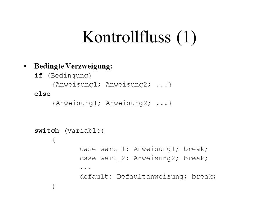 Kontrollfluss (2) Schleifen: for (Initialisierung; Ausdruck; Aktualisierung) {Anweisung1; Anweisung2;...} Beispiel: for (int i=0; i<10; i++) { System.out.println(i); } while (Bedingung)// solange noch Bedingung {Anweisung1; Anweisung2;...} do// solange bis Bedingung {Anweisung1; Anweisung2;...} while (Bedingung)