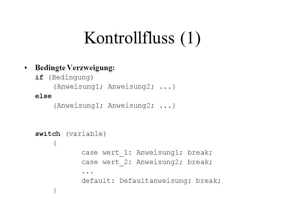 Kontrollfluss (1) Bedingte Verzweigung: if (Bedingung) {Anweisung1; Anweisung2;...} else {Anweisung1; Anweisung2;...} switch (variable) { case wert_1: