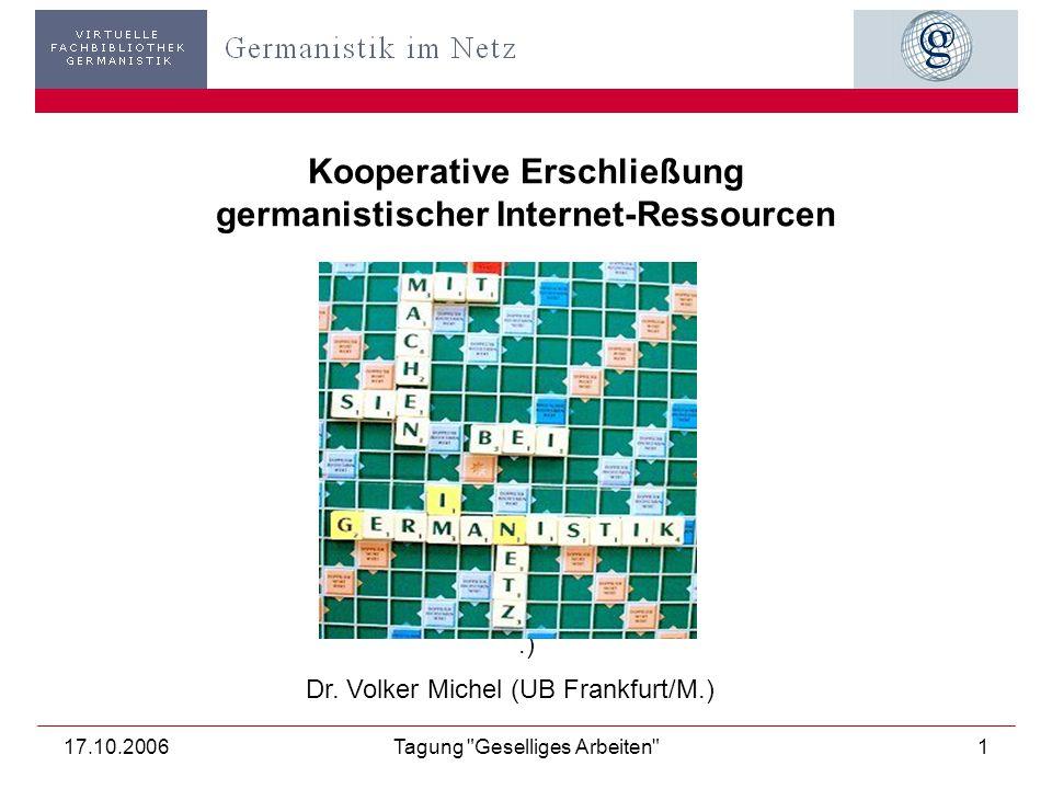 17.10.2006Tagung Geselliges Arbeiten 1 Kooperative Erschließung germanistischer Internet-Ressourcen.) Dr.