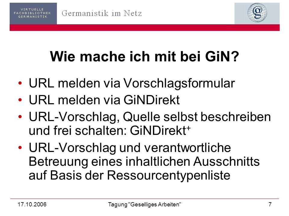 17.10.2006Tagung Geselliges Arbeiten 7 Wie mache ich mit bei GiN.