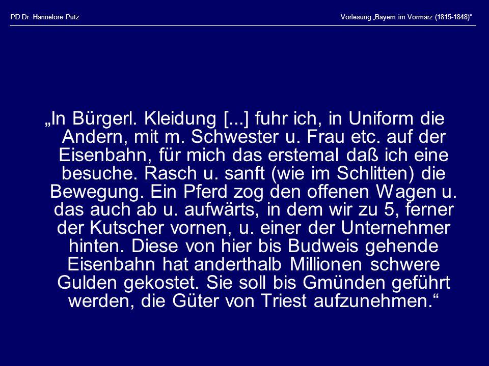 """PD Dr. Hannelore PutzVorlesung """"Bayern im Vormärz (1815-1848)"""" """"In Bürgerl. Kleidung [...] fuhr ich, in Uniform die Andern, mit m. Schwester u. Frau e"""
