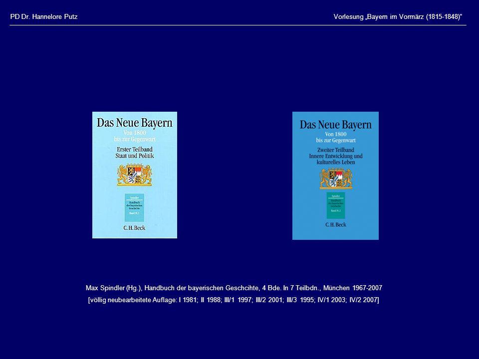 """PD Dr. Hannelore PutzVorlesung """"Bayern im Vormärz (1815-1848)"""" Max Spindler (Hg.), Handbuch der bayerischen Geschcihte, 4 Bde. In 7 Teilbdn., München"""
