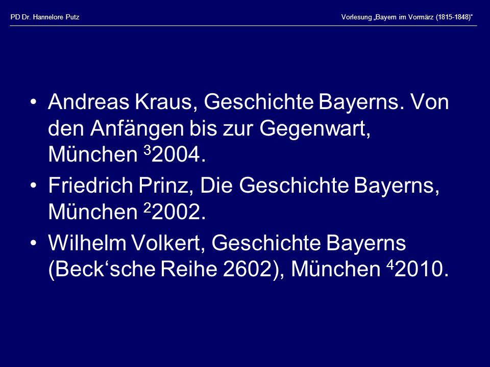"""PD Dr. Hannelore PutzVorlesung """"Bayern im Vormärz (1815-1848)"""" Andreas Kraus, Geschichte Bayerns. Von den Anfängen bis zur Gegenwart, München 3 2004."""
