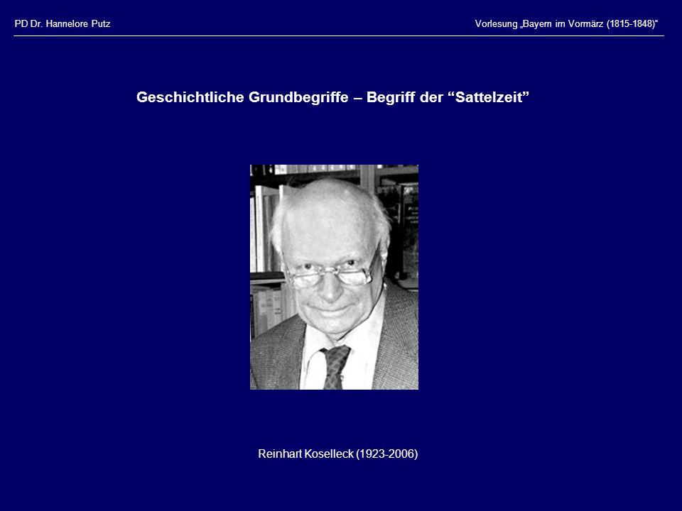 """Vorlesung """"Bayern im Vormärz (1815-1848)"""" Reinhart Koselleck (1923-2006) Geschichtliche Grundbegriffe – Begriff der """"Sattelzeit"""""""