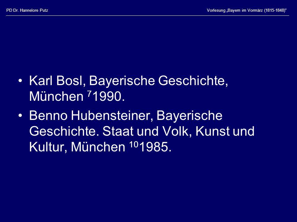 """PD Dr. Hannelore PutzVorlesung """"Bayern im Vormärz (1815-1848)"""" Karl Bosl, Bayerische Geschichte, München 7 1990. Benno Hubensteiner, Bayerische Geschi"""