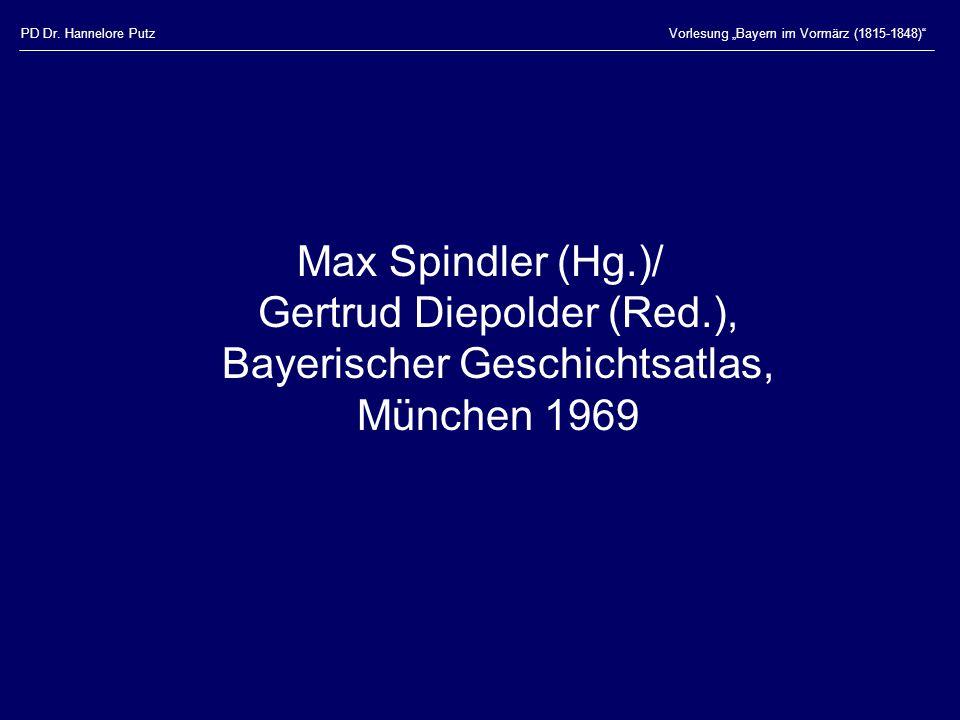 """PD Dr. Hannelore PutzVorlesung """"Bayern im Vormärz (1815-1848)"""" Max Spindler (Hg.)/ Gertrud Diepolder (Red.), Bayerischer Geschichtsatlas, München 1969"""