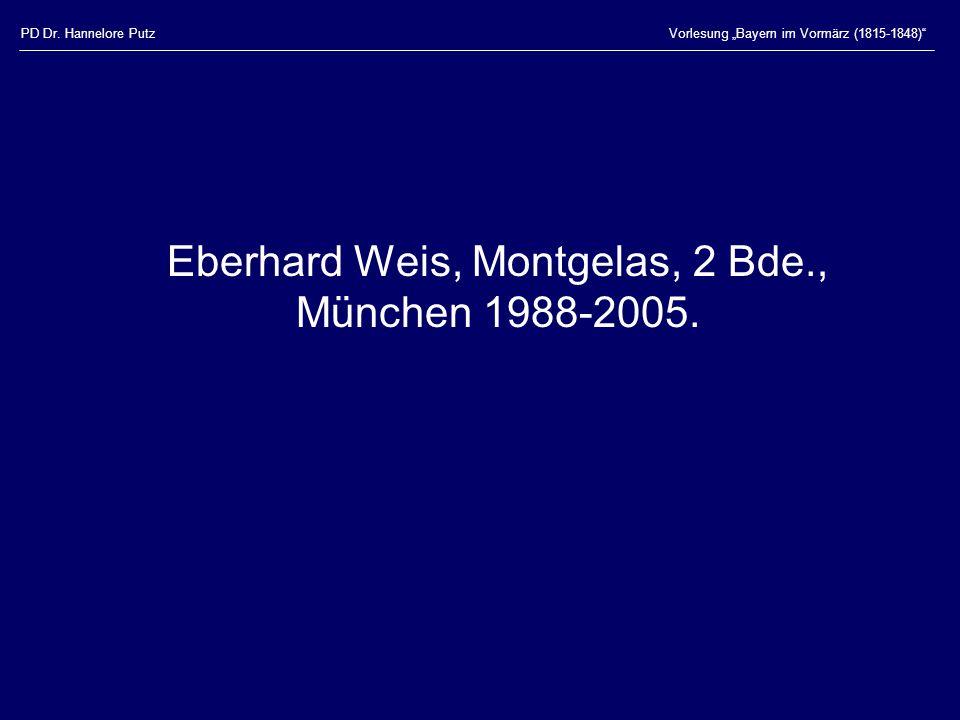 """PD Dr. Hannelore PutzVorlesung """"Bayern im Vormärz (1815-1848)"""" Eberhard Weis, Montgelas, 2 Bde., München 1988-2005."""