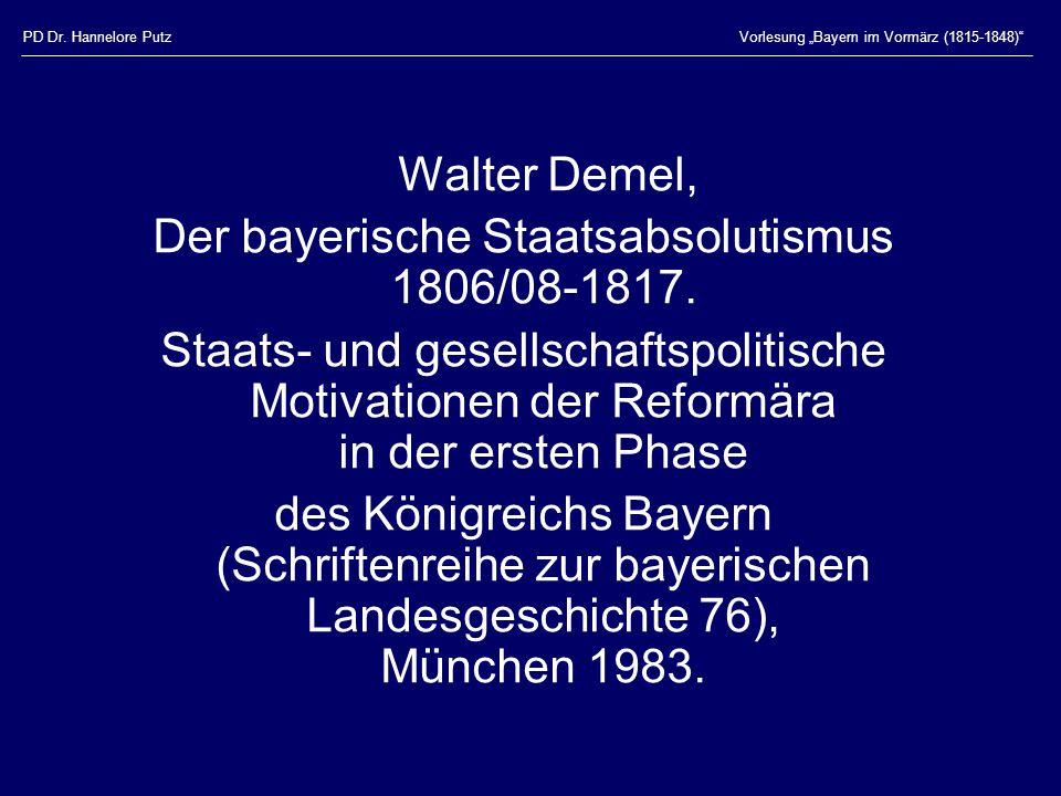 """PD Dr. Hannelore PutzVorlesung """"Bayern im Vormärz (1815-1848)"""" Walter Demel, Der bayerische Staatsabsolutismus 1806/08-1817. Staats- und gesellschafts"""