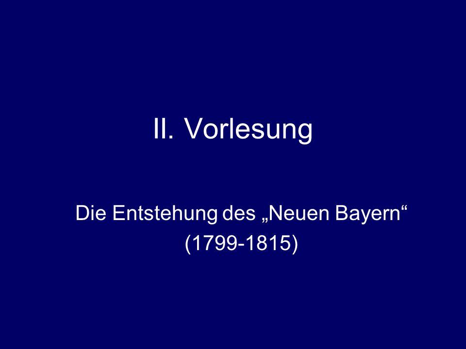 """II. Vorlesung Die Entstehung des """"Neuen Bayern"""" (1799-1815)"""