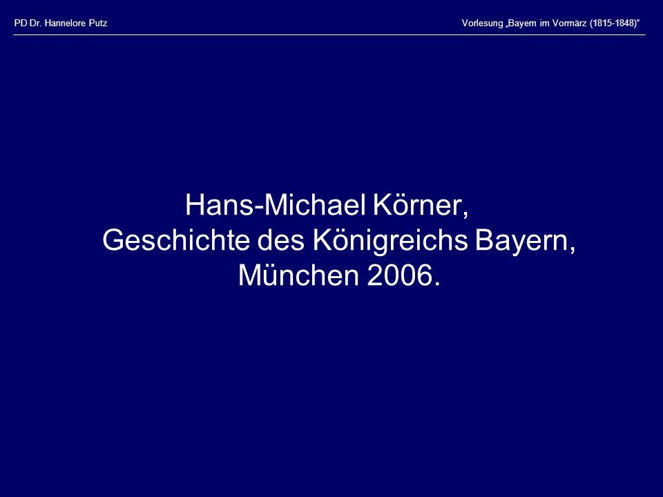 """PD Dr. Hannelore PutzVorlesung """"Bayern im Vormärz (1815-1848)"""" Hans-Michael Körner, Geschichte des Königreichs Bayern, München 2006."""