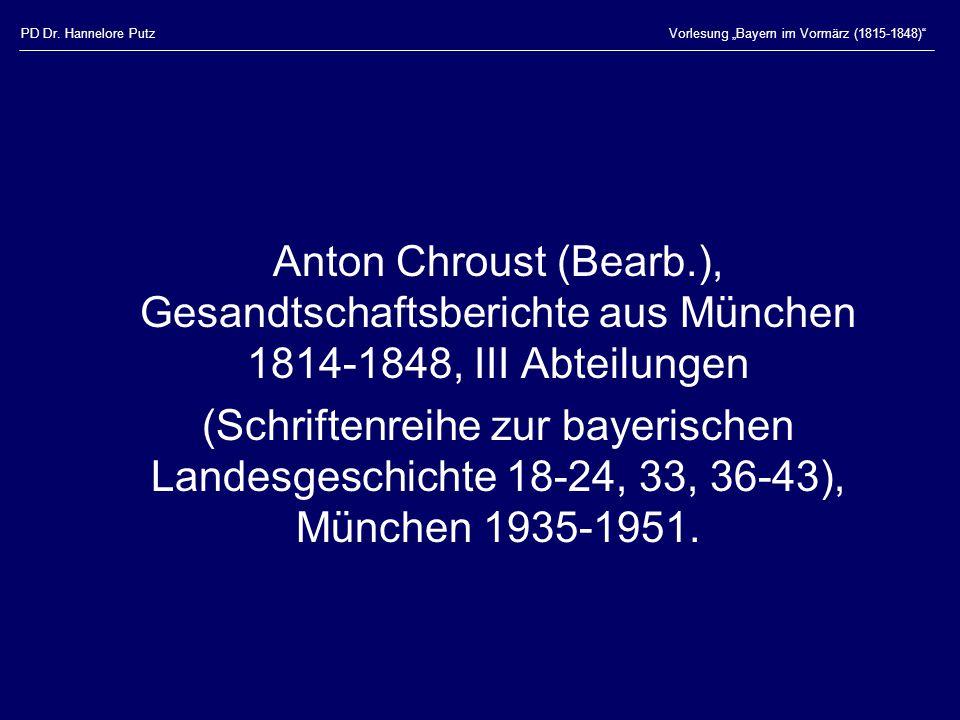 """PD Dr. Hannelore PutzVorlesung """"Bayern im Vormärz (1815-1848)"""" Anton Chroust (Bearb.), Gesandtschaftsberichte aus München 1814-1848, III Abteilungen ("""