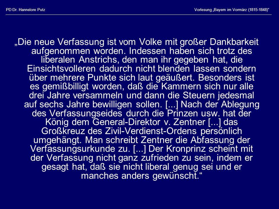 """PD Dr. Hannelore PutzVorlesung """"Bayern im Vormärz (1815-1848)"""" """"Die neue Verfassung ist vom Volke mit großer Dankbarkeit aufgenommen worden. Indessen"""