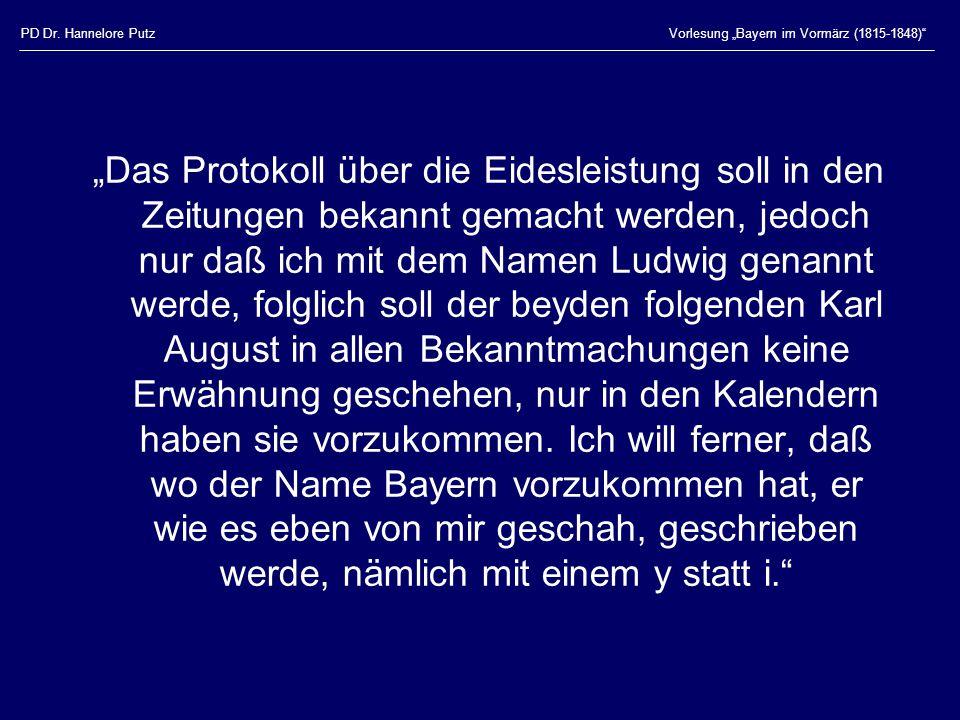 """PD Dr. Hannelore PutzVorlesung """"Bayern im Vormärz (1815-1848)"""" """"Das Protokoll über die Eidesleistung soll in den Zeitungen bekannt gemacht werden, jed"""