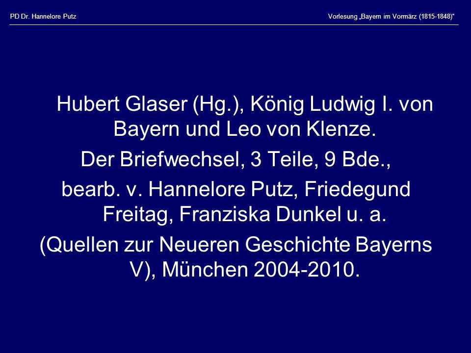 """PD Dr. Hannelore PutzVorlesung """"Bayern im Vormärz (1815-1848)"""" Hubert Glaser (Hg.), König Ludwig I. von Bayern und Leo von Klenze. Der Briefwechsel, 3"""