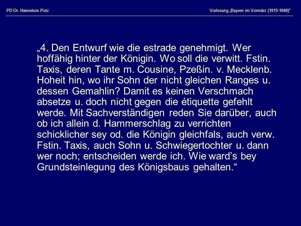 """PD Dr. Hannelore PutzVorlesung """"Bayern im Vormärz (1815-1848)"""" """"4. Den Entwurf wie die estrade genehmigt. Wer hoffähig hinter der Königin. Wo soll die"""