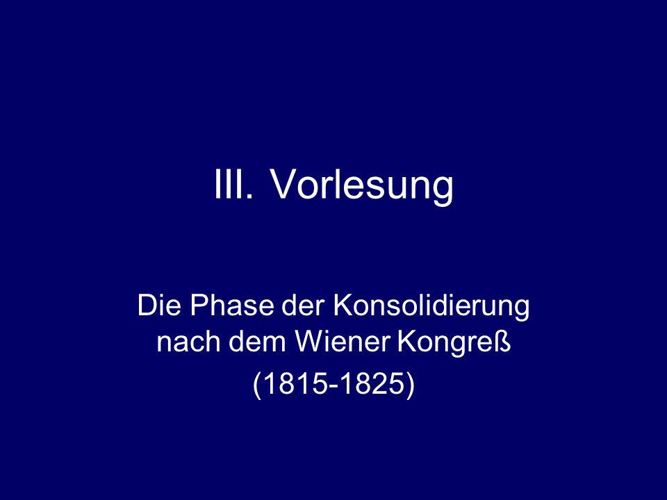 III. Vorlesung Die Phase der Konsolidierung nach dem Wiener Kongreß (1815-1825)