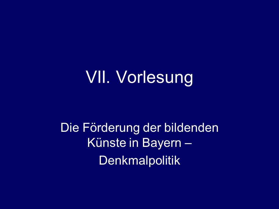 VII. Vorlesung Die Förderung der bildenden Künste in Bayern – Denkmalpolitik