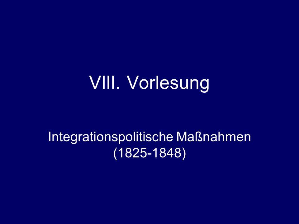 VIII. Vorlesung Integrationspolitische Maßnahmen (1825-1848)