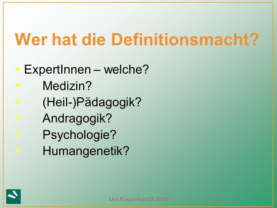 ? Wer hat die Definitionsmacht?  ExpertInnen – welche?  Medizin?  (Heil-)Pädagogik?  Andragogik?  Psychologie?  Humangenetik?