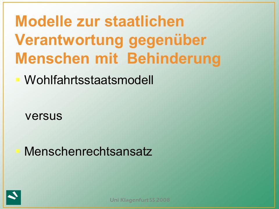 Uni Klagenfurt SS 2008 ? Modelle zur staatlichen Verantwortung gegenüber Menschen mit Behinderung  Wohlfahrtsstaatsmodell versus  Menschenrechtsansa