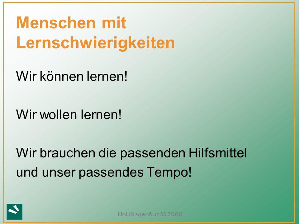 Uni Klagenfurt SS 2008 Menschen mit Lernschwierigkeiten Wir können lernen! Wir wollen lernen! Wir brauchen die passenden Hilfsmittel und unser passend