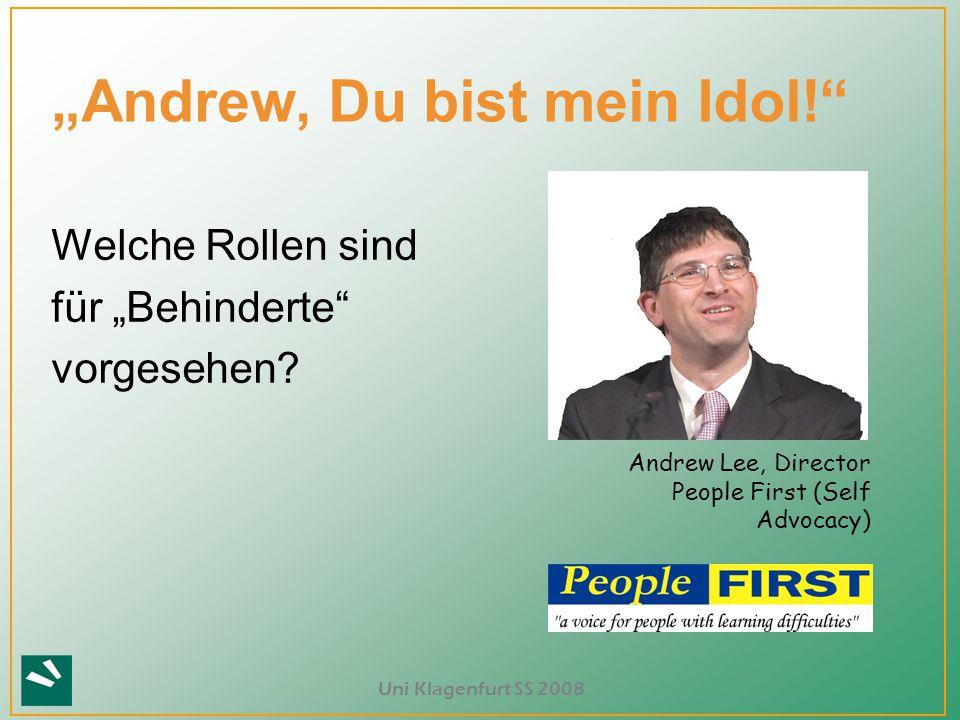 """Uni Klagenfurt SS 2008 ? """"Andrew, Du bist mein Idol!"""" Welche Rollen sind für """"Behinderte"""" vorgesehen? Andrew Lee, Director People First (Self Advocacy"""