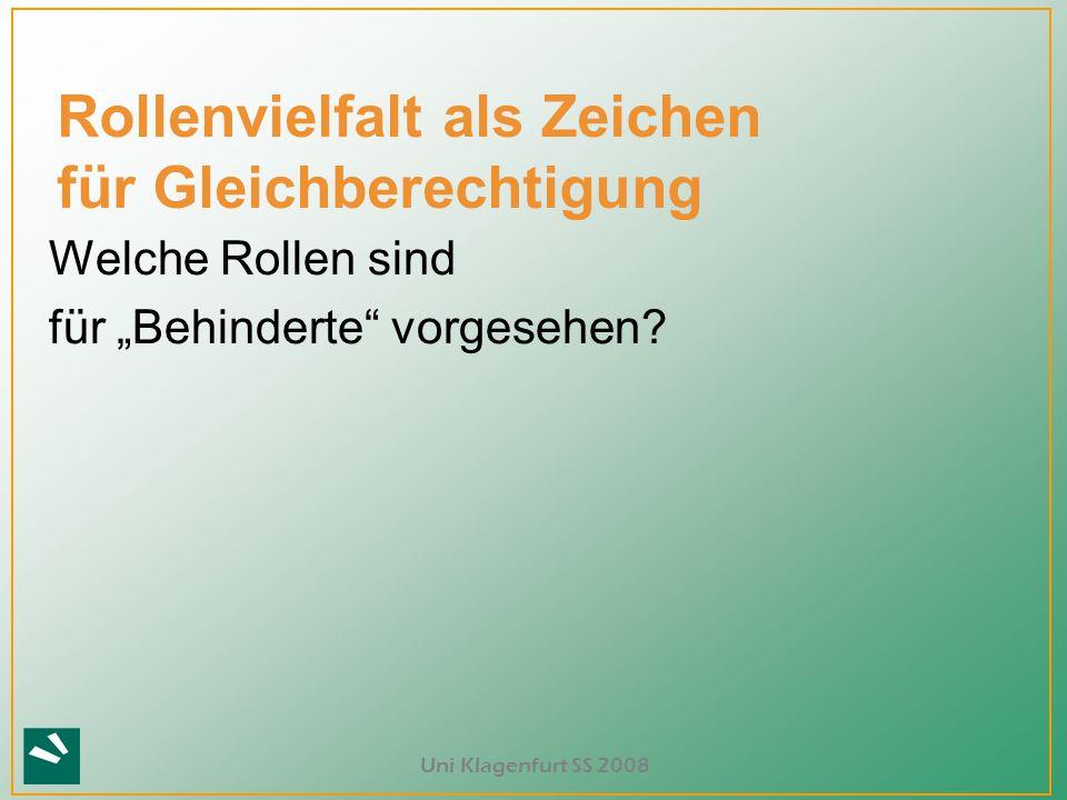 """Uni Klagenfurt SS 2008 Rollenvielfalt als Zeichen für Gleichberechtigung Welche Rollen sind für """"Behinderte"""" vorgesehen?"""
