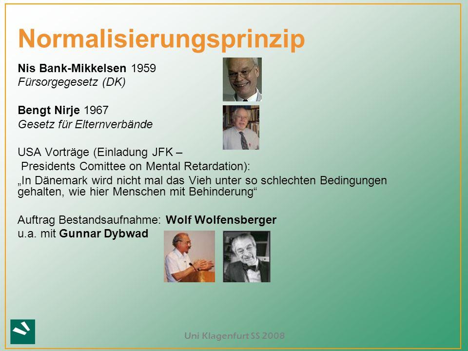 Uni Klagenfurt SS 2008 Normalisierungsprinzip Nis Bank-Mikkelsen 1959 Fürsorgegesetz (DK) Bengt Nirje 1967 Gesetz für Elternverbände USA Vorträge (Ein