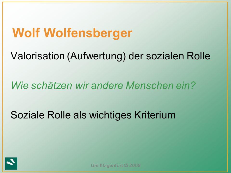 Uni Klagenfurt SS 2008 Wolf Wolfensberger Valorisation (Aufwertung) der sozialen Rolle Wie schätzen wir andere Menschen ein? Soziale Rolle als wichtig