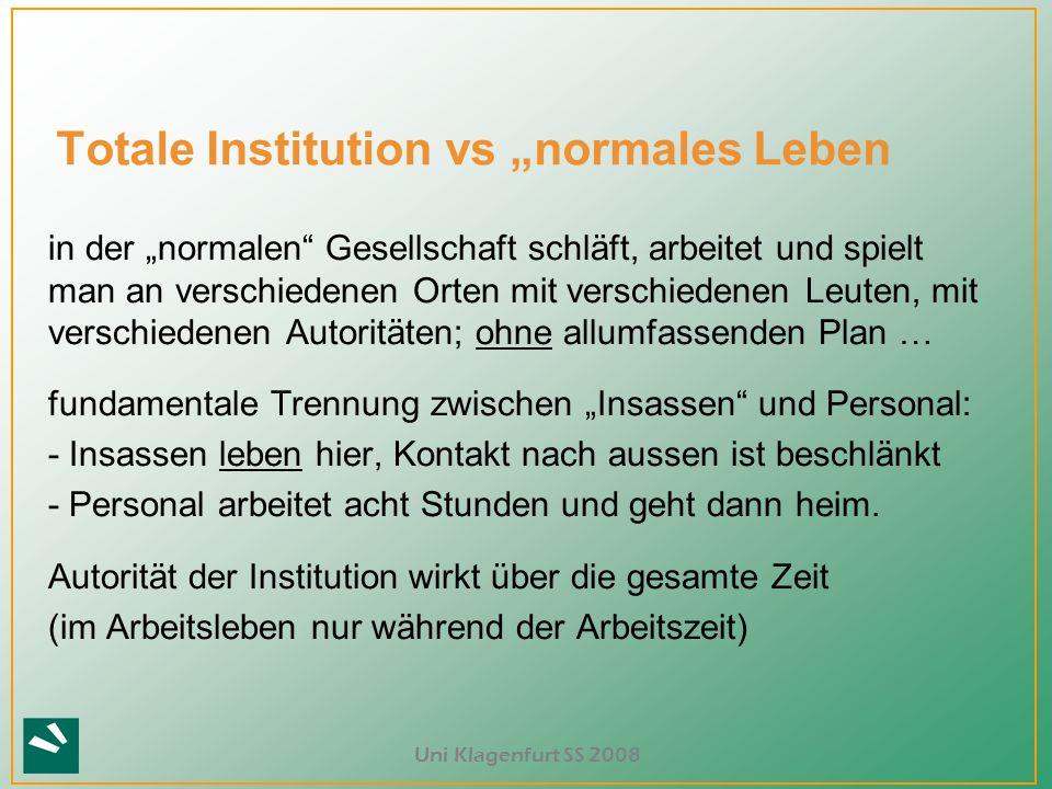 """Uni Klagenfurt SS 2008 Totale Institution vs """"normales Leben in der """"normalen"""" Gesellschaft schläft, arbeitet und spielt man an verschiedenen Orten mi"""