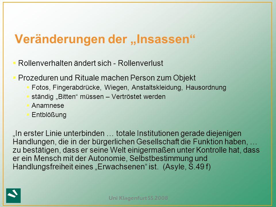 """Uni Klagenfurt SS 2008 Veränderungen der """"Insassen""""  Rollenverhalten ändert sich - Rollenverlust  Prozeduren und Rituale machen Person zum Objekt """