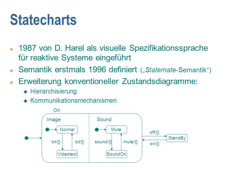 """Statecharts n 1987 von D. Harel als visuelle Spezifikationssprache für reaktive Systeme eingeführt n Semantik erstmals 1996 definiert (""""Statemate-Sema"""