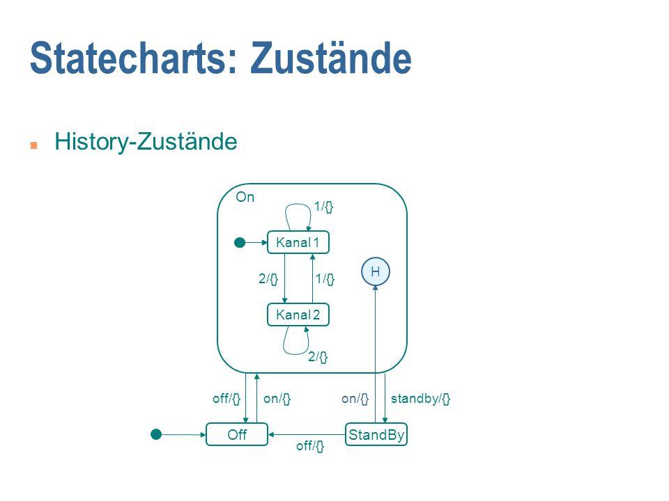 Statecharts: Zustände n History-Zustände StandBy standby/{} 1/{} Kanal 1 Kanal 2 2/{} On 1/{} 2/{} Off off/{} on/{} H off/{}