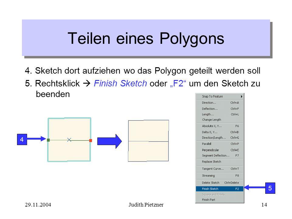 29.11.2004Judith Pietzner14 4. Sketch dort aufziehen wo das Polygon geteilt werden soll 5.