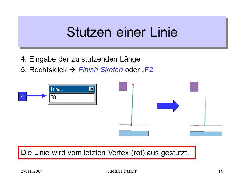 29.11.2004Judith Pietzner16 4. Eingabe der zu stutzenden Länge 5.