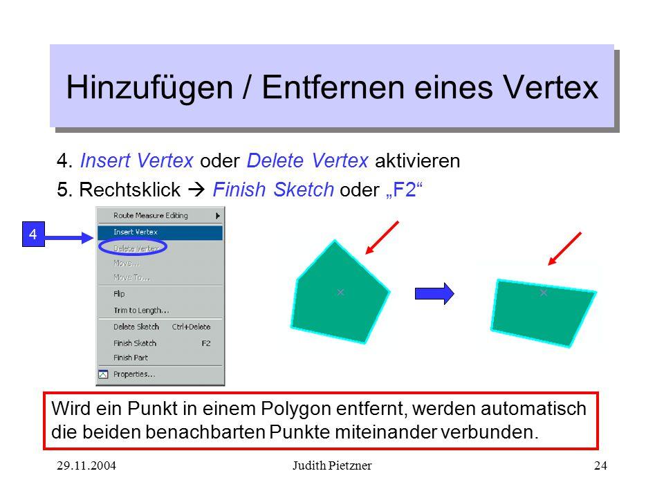 29.11.2004Judith Pietzner24 4. Insert Vertex oder Delete Vertex aktivieren 5.