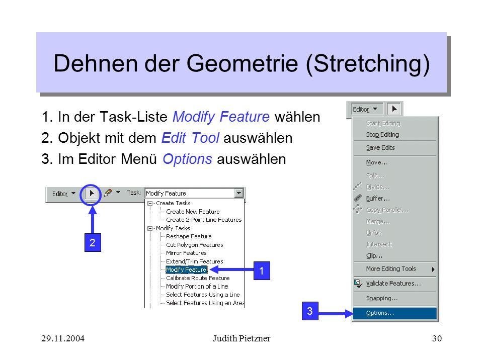 29.11.2004Judith Pietzner30 Dehnen der Geometrie (Stretching) 1.