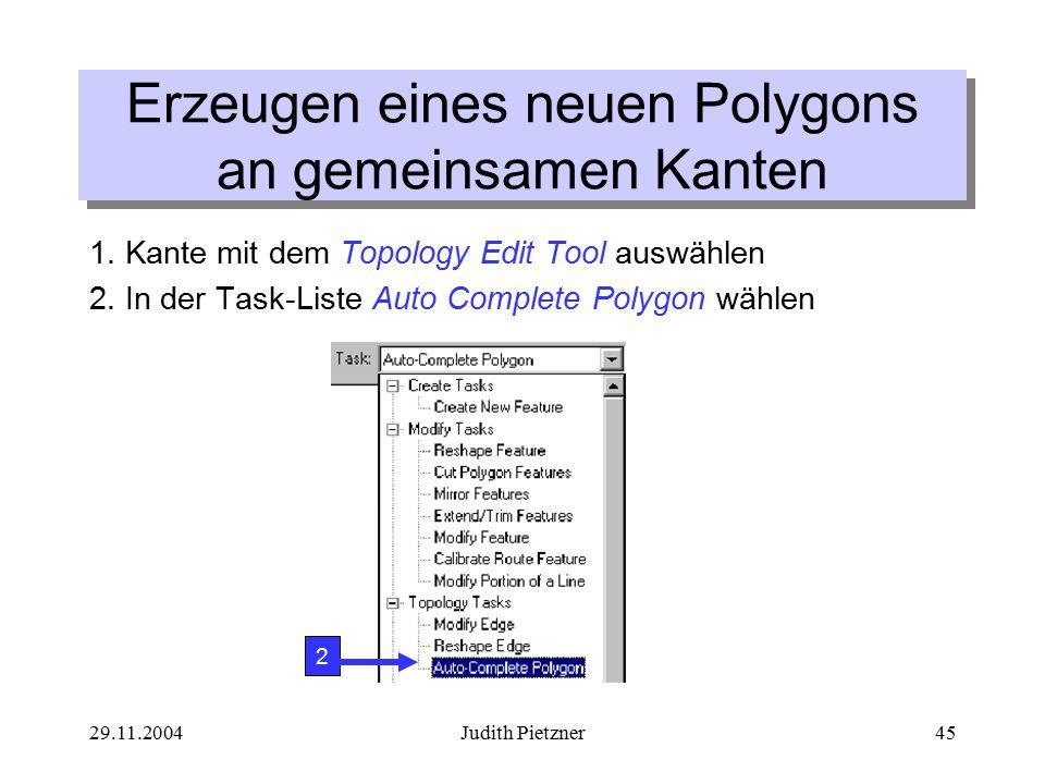 29.11.2004Judith Pietzner45 Erzeugen eines neuen Polygons an gemeinsamen Kanten 1.