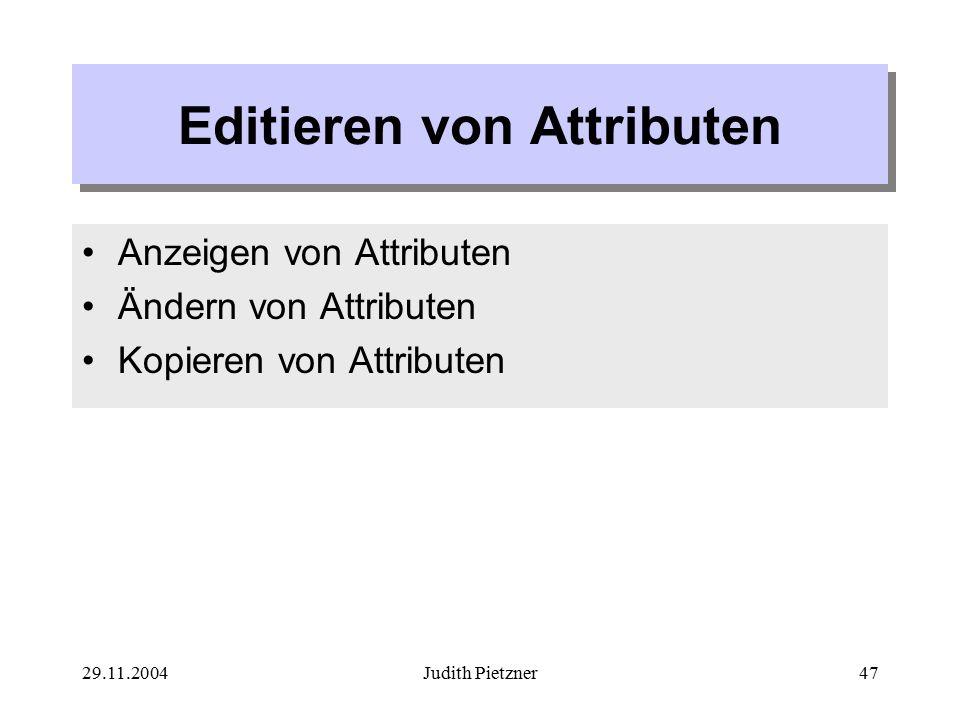 29.11.2004Judith Pietzner47 Editieren von Attributen Anzeigen von Attributen Ändern von Attributen Kopieren von Attributen